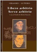 Libero arbitrio (testi integrali) - Erasmo da Rotterdam, Martin Lutero