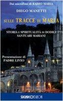 Sulle tracce di Maria - Diego Manetti