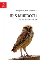Iris Murdoch. Una ética de la atención - Mauri Alvarez Maria Margarita