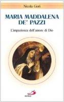 Maria Maddalena de' Pazzi. L'impazienza dell'amore di Dio - Gori Nicola