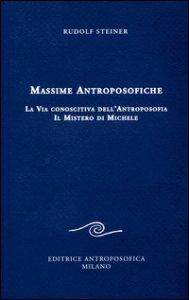 Copertina di 'Massime antroposofiche. La via conoscitiva dell'antroposofia e il mistro di Michele'