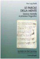 Le parole della mente. Lessico mentale e processi linguistici - Baldi Pier L.