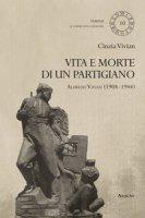 Vita e morte di un partigiano. Alfredo Vivian (1908-1944) - Vivian Cinzia