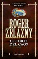 Le corti del caos. Le cronache di Ambra - Zelazny Roger