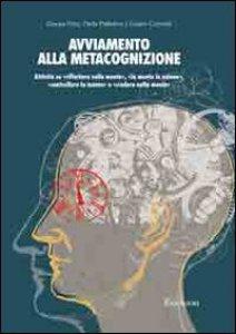 Copertina di 'Avviamento alla metacognizione. Attività su «riflettere sulla mente», «la mente in azione», «controllare la mente» e «credere nella mente»'