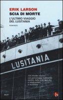 Scia di morte. L'ultimo viaggio della Lusitania - Larson Erik