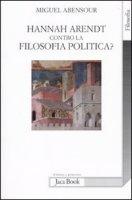 Hanna Arendt contro la filosofia politica? - Abensour Miguel