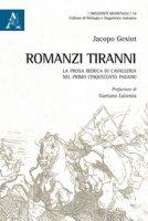 Romanzi tiranni. La prosa iberica di cavalleria nel primo Cinquecento padano - Gesiot Jacopo