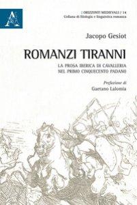 Copertina di 'Romanzi tiranni. La prosa iberica di cavalleria nel primo Cinquecento padano'