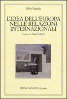 L' idea dell'Europa nelle relazioni internazionali - Fagiolo Silvio