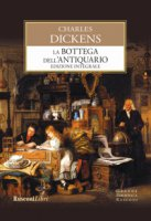 La bottega dell'antiquario. Ediz. integrale - Dickens Charles