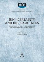 (Un-)Certainty and (In-)Exactness. Proceedings of the 1st CLE Colloquium for Philosophy and Formal Sciences