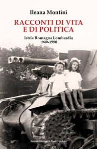 Copertina di 'Racconti di vita e di politica. Istria Romagna Lombardia 1940-1990'