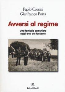 Copertina di 'Avversi al regime. Una famiglia comunista negli anni del fascismo'