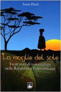 Copertina di 'Moglie del sole. Trent'anni di volontariato nella Repubblica Centrafricana'