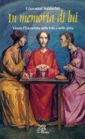 In memoria di lui. Vivere l'eucaristia nella fede e nella gioia - Saldarini Giovanni