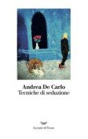 Tecniche di seduzione - De Carlo Andrea