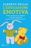 L' educazione emotiva. Come educare al meglio i nostri bambini grazie alle neuroscienze - Pellai Alberto