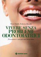 Vivere senza problemi odontoiatrici. Prevenzione e cura per una bocca sana - Nobili Piero, Ronchi Federico