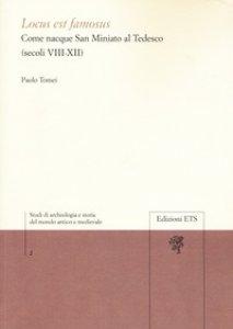 Copertina di 'Locus est famosus. Come nacque San Miniato al Tedesco (secoli VIII-XII)'