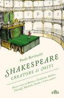 Shakespeare creatore di miti. Breve corso su Romeo e Giulietta, Amleto, Falstaff, Macbeth, Otello e il loro autore - Bertinetti Paolo
