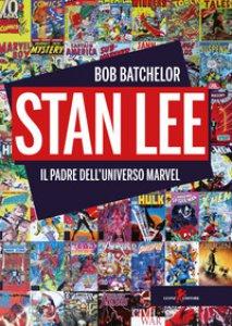 Copertina di 'Stan Lee. Il padre dell'universo Marvel'