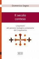 Il secolo conteso - Domenico Segna