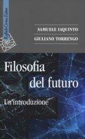 Filosofia del futuro. Un'introduzione - Iaquinto Samuele, Torrengo Giuliano