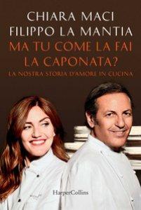 Copertina di 'Ma tu come la fai la caponata? La nostra storia d'amore in cucina'