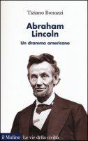 Abraham Lincoln. Un dramma americano - Bonazzi Tiziano