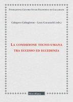 La condizione tecno-umana tra eccesso ed eccedenza - Caltagirone Calogero, Cucurachi Luca