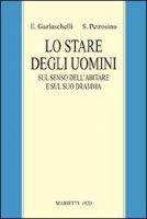 Lo stare degli uomini - Garlaschelli Enrico, Petrosino Silvano
