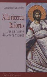 Copertina di 'Alla ricerca del Risorto. Per un ritratto di Gesù di Nazaret'