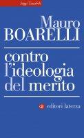 Contro l'ideologia del merito - Mauro Boarelli