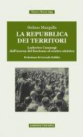 La repubblica dei territori. Ludovico Camangi dall'ascesa del fascismo al centro-sinistra - Mangullo Stefano