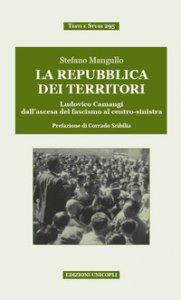 Copertina di 'La repubblica dei territori. Ludovico Camangi dall'ascesa del fascismo al centro-sinistra'