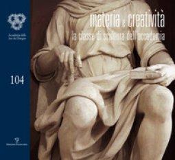 Copertina di 'Materia e creatività. La classe di scultura dell'accademia'