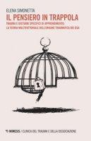 Il pensiero in trappola. Trauma e disturbi specifici di apprendimento: la teoria multifattoriale dell'origine traumatica dei DSA - Simonetta Elena