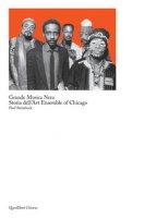 Grande musica nera. Storia dell'art ensemble of Chicago - Steinbeck Paul