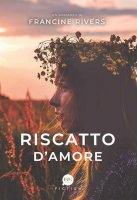 Riscatto d'amore - Francine Rivers
