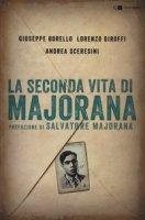 La seconda vita di Majorana - Borello Giuseppe, Giroffi Lorenzo, Sceresini Andrea