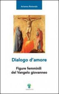 Copertina di 'Dialogo d'amore.Figure femminili del Vangelo giovanneo'