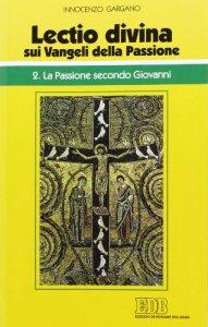 Copertina di '«Lectio divina» sui Vangeli della Passione [vol_2] / La passione di Gesù secondo Giovanni'