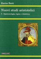 Nuovi studi aristotelici [vol_1] / Epistemologia, logica e dialettica - Berti Enrico