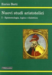 Copertina di 'Nuovi studi aristotelici [vol_1] / Epistemologia, logica e dialettica'