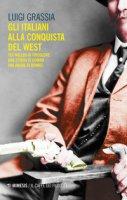 Gli italiani alla conquista del West. Tex Willer in tricolore. Una storia di uomini (ma anche di donne) - Grassia Luigi