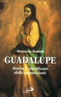 Guadalupe. Storia e significato delle apparizioni - Testoni Manuela