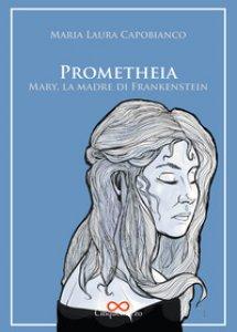 Copertina di 'Prometheia. Mary, la madre di Frankenstein'