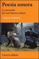 Poesia sonora. La musicalità dei testi letterari italiani - Bellorini Giuliano