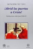 Abrid las puertas a Cristos! - Benedetto XVI (Joseph Ratzinger)